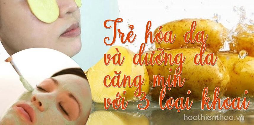 Trẻ hóa da và dưỡng da căng mịn với 3 loại khoai - hoathienthaovn